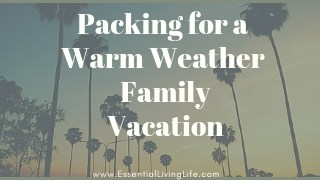 Packing for A Warm Weather Family Vacation
