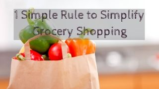 One Simple Rule to Simplify Your Grocery Shopping