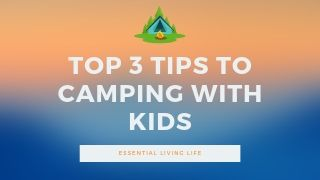 Top 3 Tips For Camping With Kids