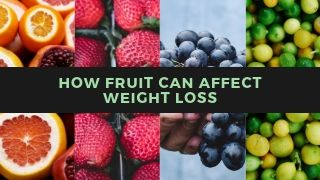 How fruit can affect weight loss — both good and bad!