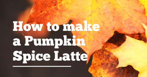 Pumpkin Spice Latte — Homemade and just as good!